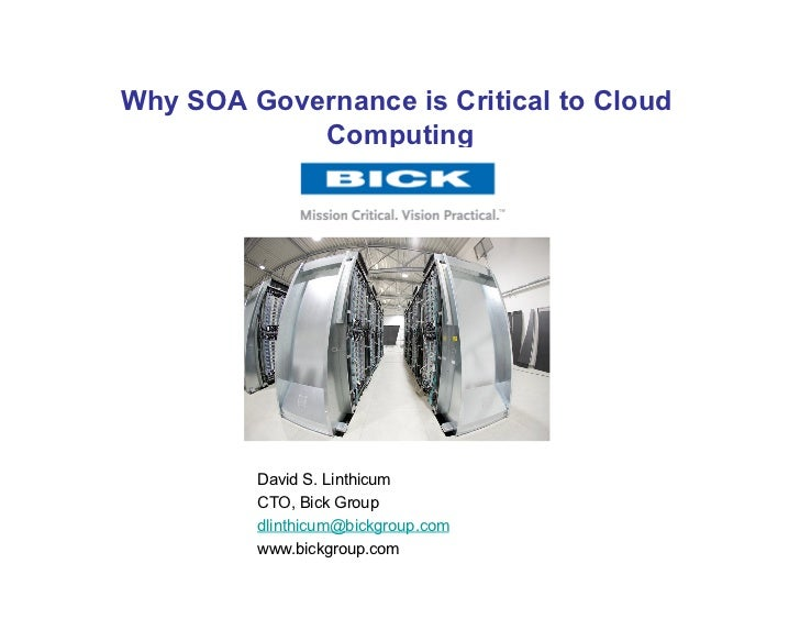 Why SOA Governance is Critical to Cloud             Computing              David S. Linthicum          CTO, Bick Group    ...
