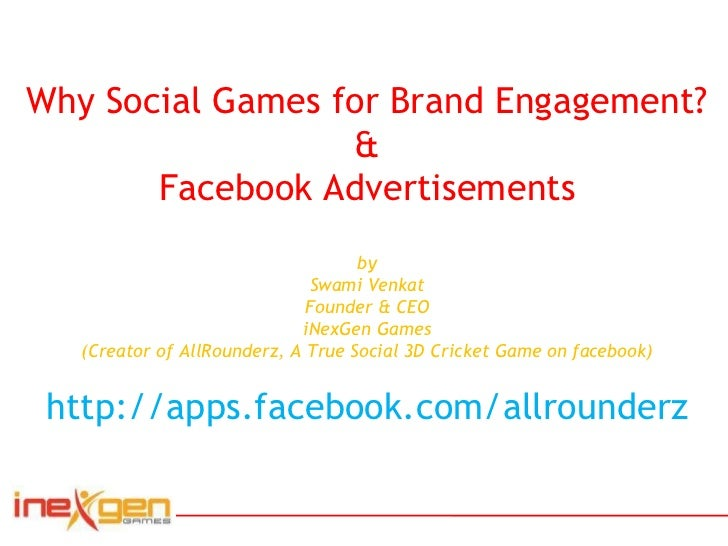Why Social Games for Brand Engagement? & Facebook Advertisements by Swami Venkat Founder & CEO iNexGen Games (Creator of A...
