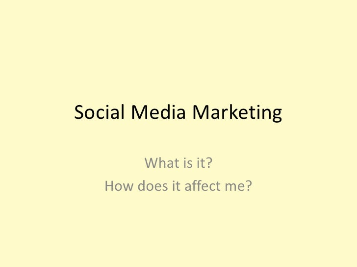Social Media Marketing<br />What is it?<br />How does it affect me?<br />