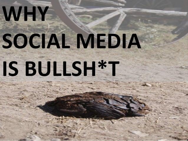 WHY SOCIAL MEDIA IS BULLSH*T