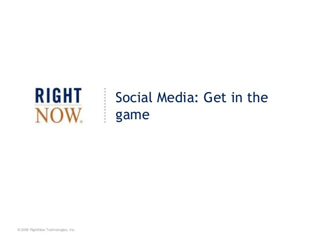 © 2009 RightNow Technologies, Inc.Social Media: Get in thegame