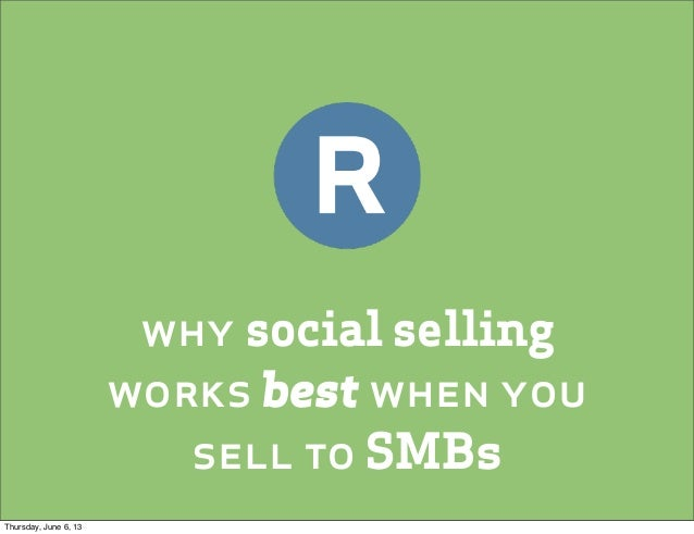 why social sellingworks best when yousell to SMBsThursday, June 6, 13