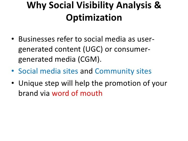 Why Social Visibility Analysis & Optimization<br />Businesses refer to social media as user-generated content (UGC) or con...