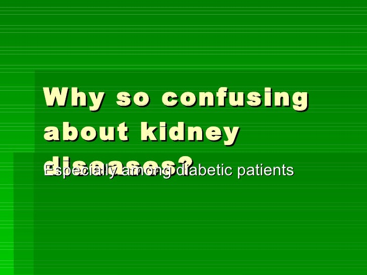 Why so confusing about kidney diseases? Especially among diabetic patients