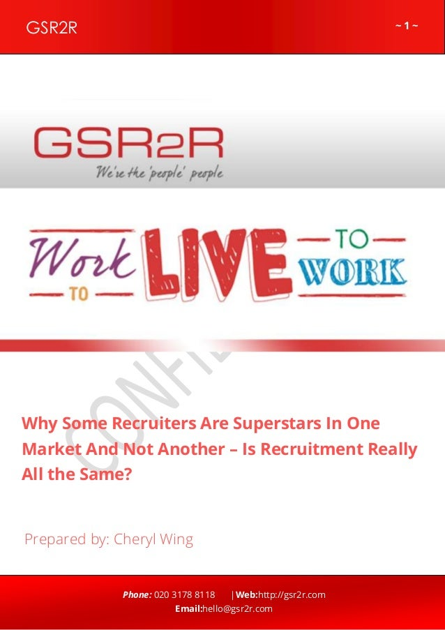 ~ 1 ~GSR2R Phone: 020 3178 8118 |Web:http://gsr2r.com Email:hello@gsr2r.com z Why Some Recruiters Are Superstars In One Ma...