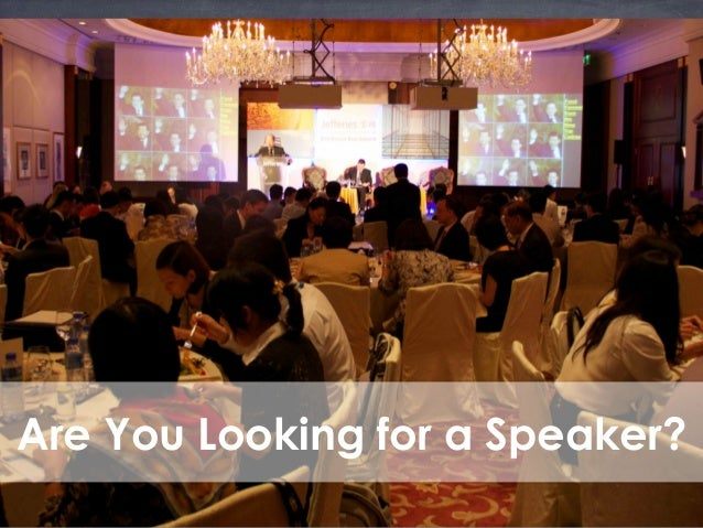 Are You Looking for a Speaker?