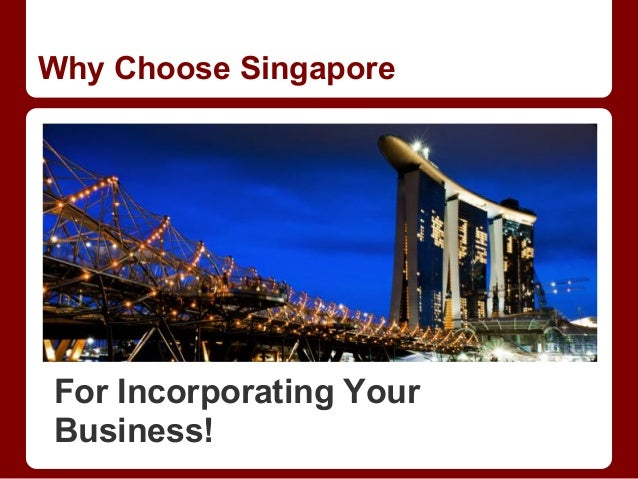 Why Choose SingaporeFor Incorporating YourBusiness!