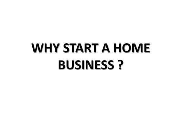WHY START A HOME BUSINESS ?