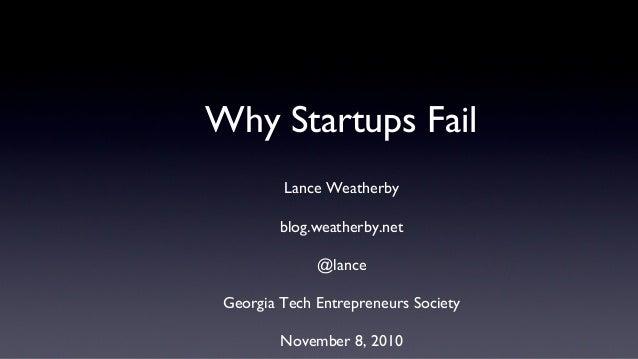 Why Startups Fail Lance Weatherby blog.weatherby.net @lance Georgia Tech Entrepreneurs Society November 8, 2010
