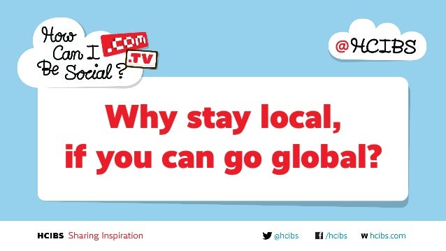 Why stay local, if you can go global?