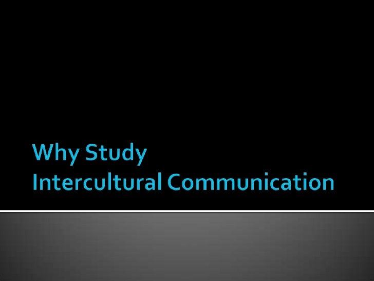 Why StudyIntercultural Communication<br />
