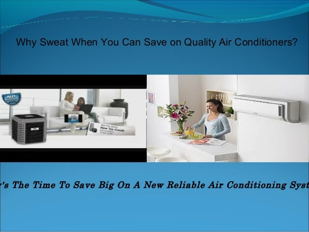 Why sweat when you can save on quality air conditioners