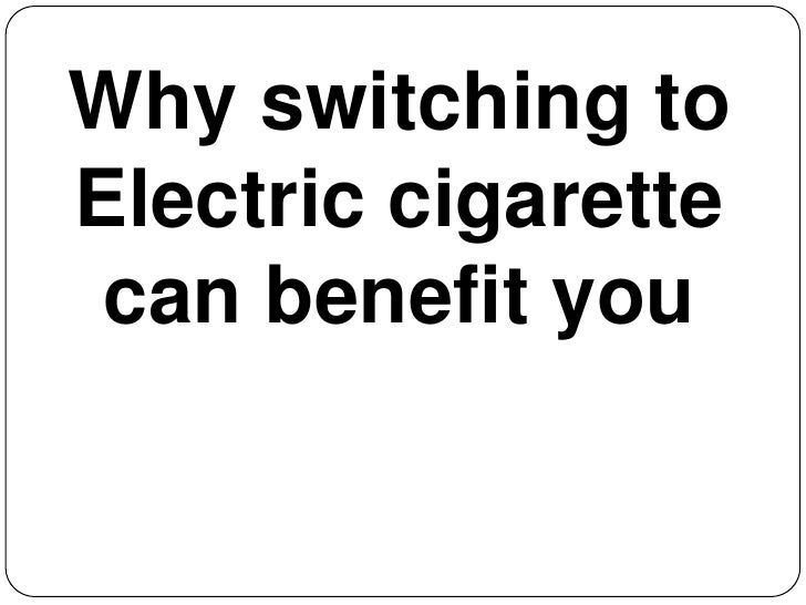 Why switching to Electric cigarette can benefit you<br />