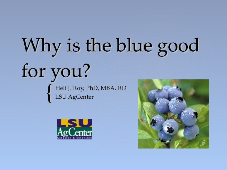 Why is the blue good for you? Heli J. Roy, PhD, MBA, RD LSU AgCenter