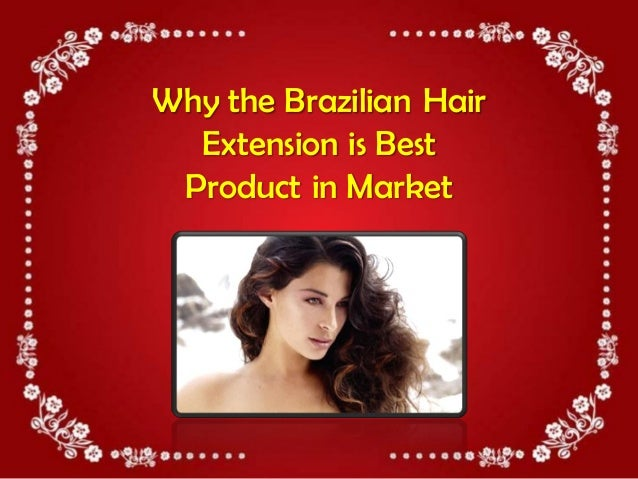 Why the Brazilian Hair  Extension is Best Product in Market