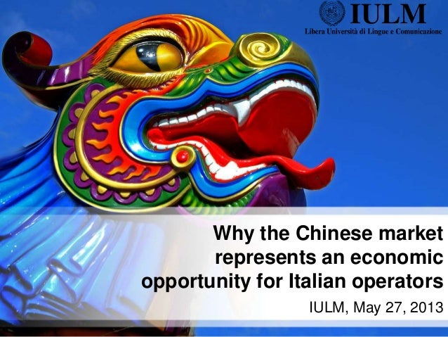 Why the Chinese marketrepresents an economicopportunity for Italian operatorsIULM, May 27, 2013