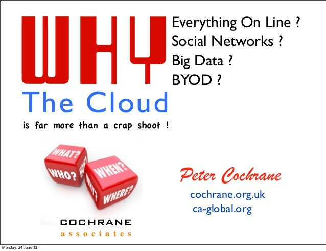 WHYThe CloudEverything On Line ?Social Networks ?Big Data ?BYOD ?is far more than a crap shoot !COCHRANEa s s o c i a t e ...