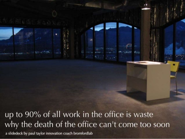 Why the death of the office can't come too soon...