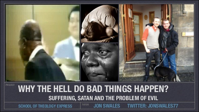 Why the hell do bad things happen? Suffering, Satan and the Problem of Evil
