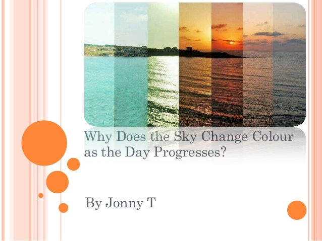 Why Does the Sky Change Colour as the Day Progresses? By Jonny T