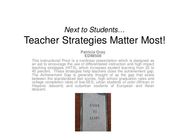 Next to Students… Teacher Strategies Matter Most!<br />Patricia GrayEDIM508<br />This instructional Prezi is a nonlinear p...