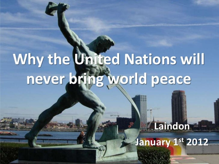 Why the united nations will never bring world peace
