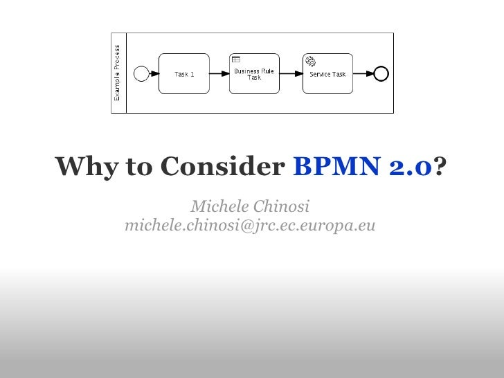 Why to Consider BPMN 2.0?              Michele Chinosi     michele.chinosi@jrc.ec.europa.eu