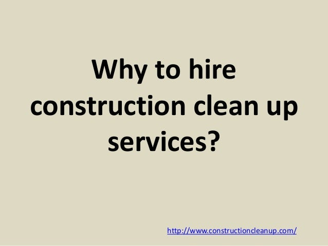 Construction Clean Up Services : Why to hire construction clean up services