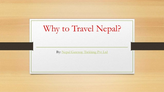 Why to Travel Nepal? By: Nepal Gateway Trekking Pvt Ltd