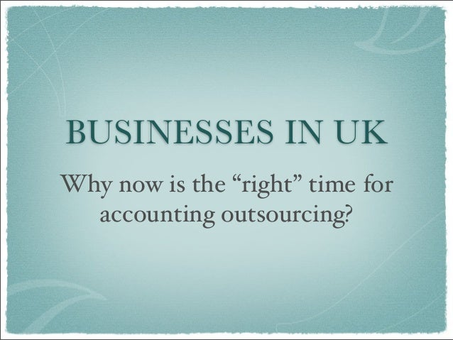 """BUSINESSES IN UKWhy now is the """"right"""" time foraccounting outsourcing?"""