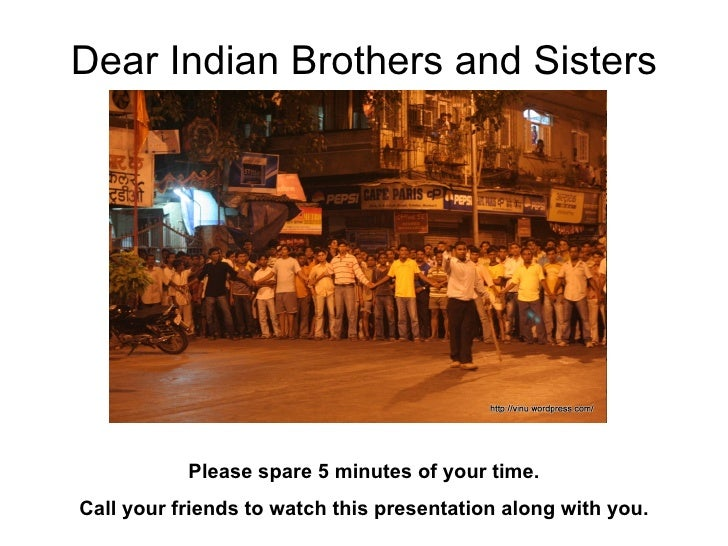 Dear Indian Brothers and Sisters Please spare 5 minutes of your time. Call your friends to watch this presentation along w...