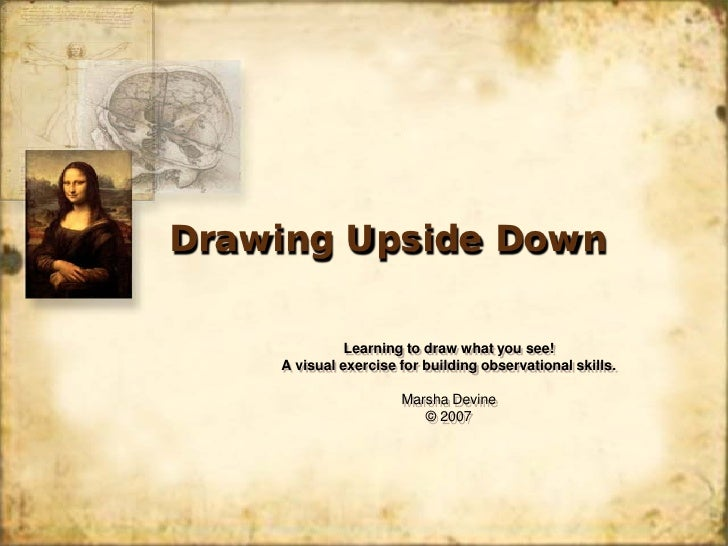 Drawing Upside Down                Learning to draw what you see!     A visual exercise for building observational skills....
