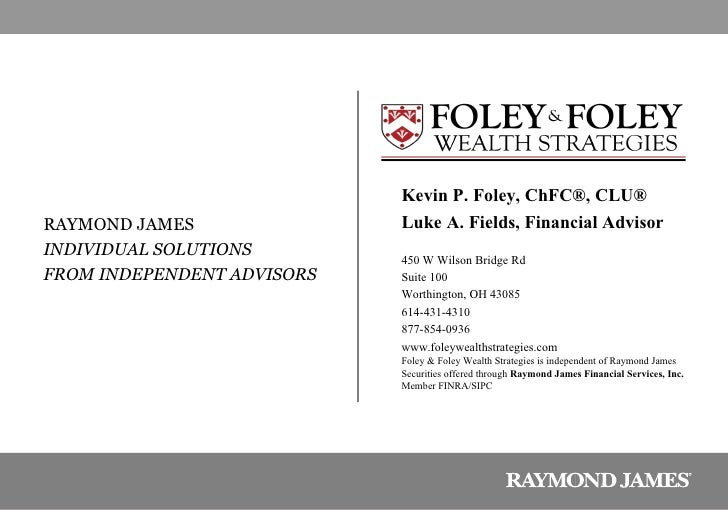Kevin P. Foley, ChFC ®, CLU® Luke A. Fields, Financial Advisor 450 W Wilson Bridge Rd Suite 100 Worthington, OH 43085 614-...