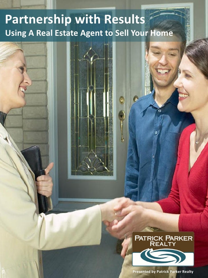 Partnership with ResultsUsing A Real Estate Agent to Sell Your Home                                Presented by Patrick Pa...