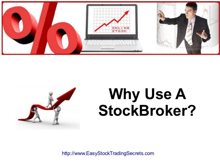 Why Use A StockBroker? http://www.EasyStockTradingSecrets.com
