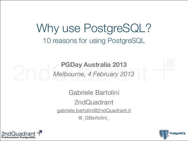 Why use PostgreSQL? 10 reasons for using PostgreSQL      PGDay Australia 2013    Melbourne, 4 February 2013          Gabri...
