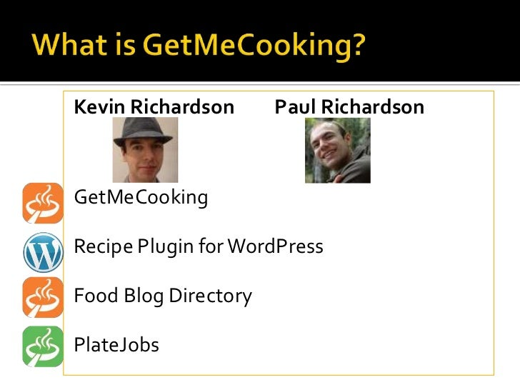 Kevin Richardson      Paul RichardsonGetMeCookingRecipe Plugin for WordPressFood Blog DirectoryPlateJobs