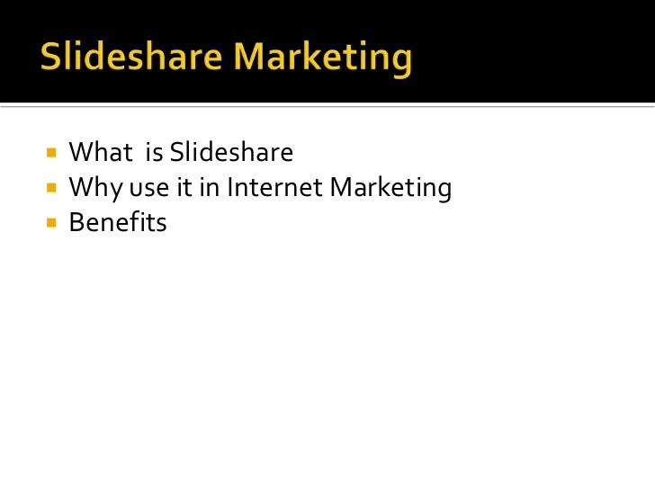Slideshare Marketing<br />What is Slideshare<br />Why use it in Internet Marketing<br />Benefits<br />