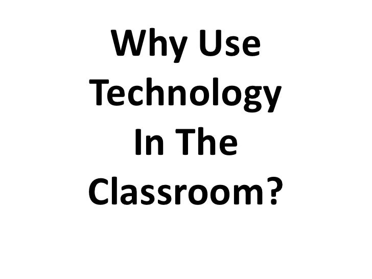 Why Use Technology In The Classroom?<br />