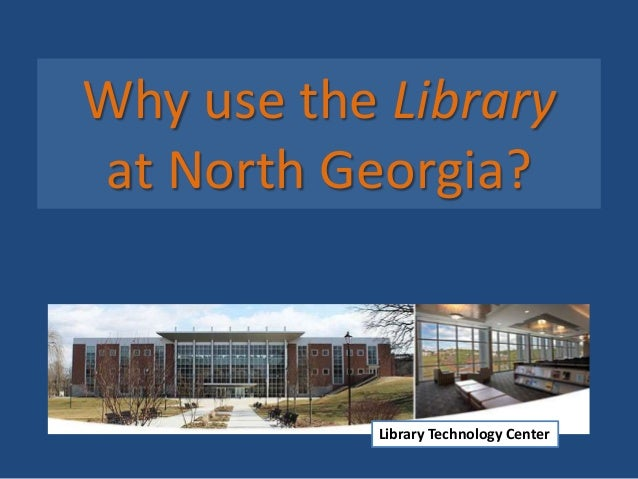 Why use the Library at North Georgia? Library Technology Center