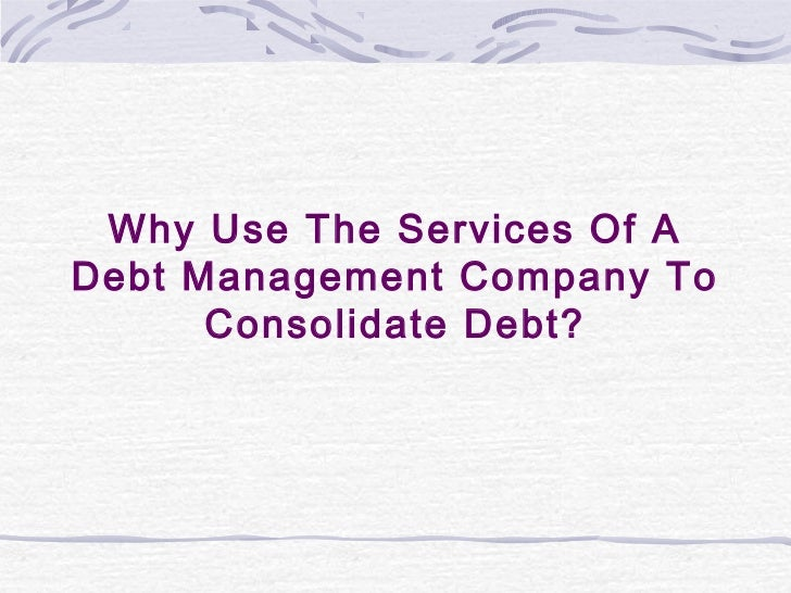 Why Use The Services Of ADebt Management Company To      Consolidate Debt?