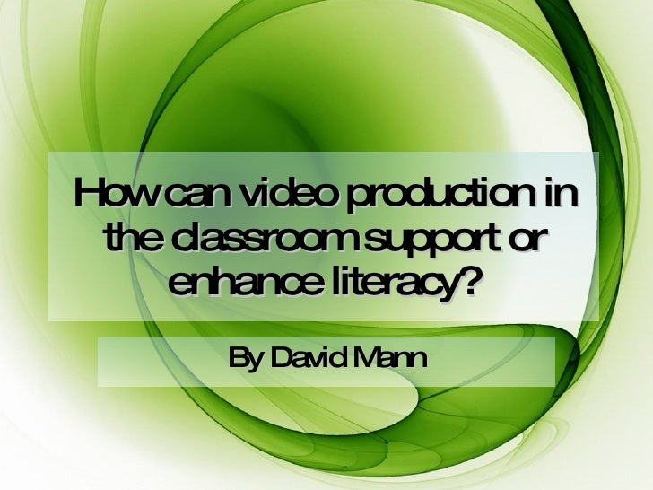 How can video production in the classroom support or enhance literacy? By David Mann