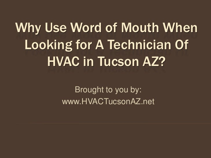 Why Use Word of Mouth When Looking for A Technician Of    HVAC in Tucson AZ?         Brought to you by:       www.HVACTucs...