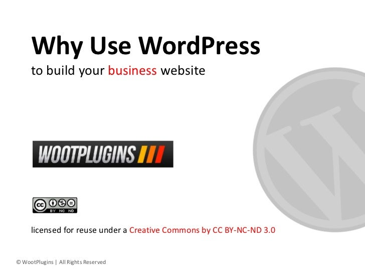 Why Use WordPress     to build your business website     licensed for reuse under a Creative Commons by CC BY-NC-ND 3.0© W...