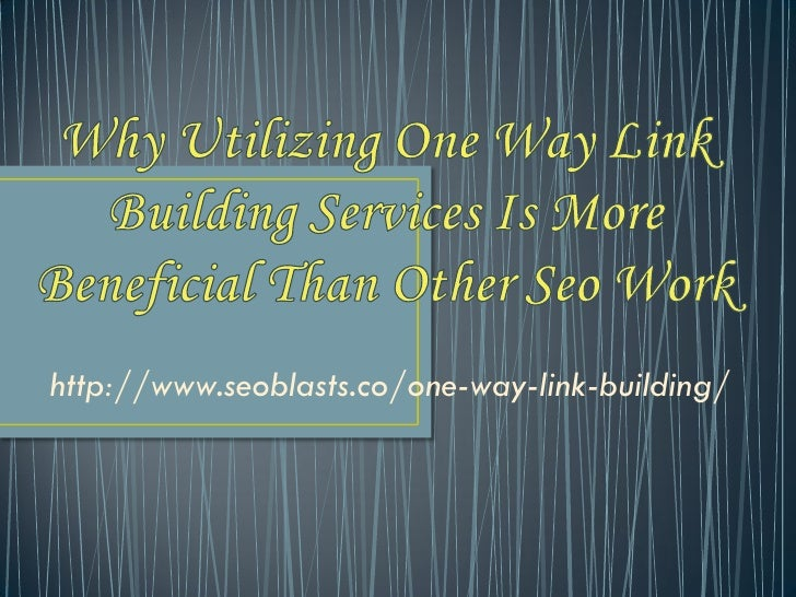Why utilizing one way link building services is final ppt