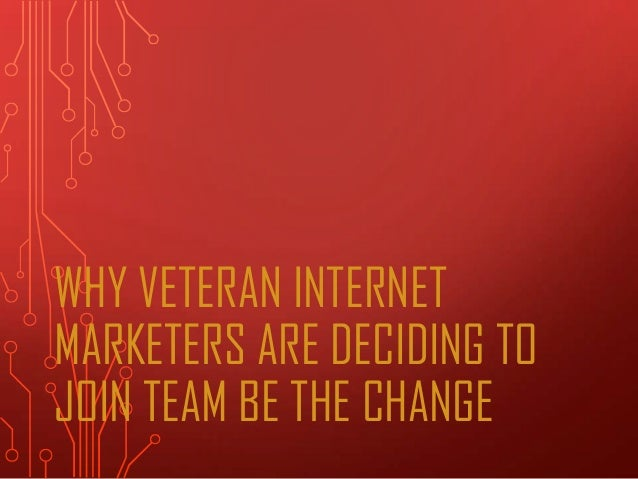 Why veteran internet marketers are deciding to join team be the change