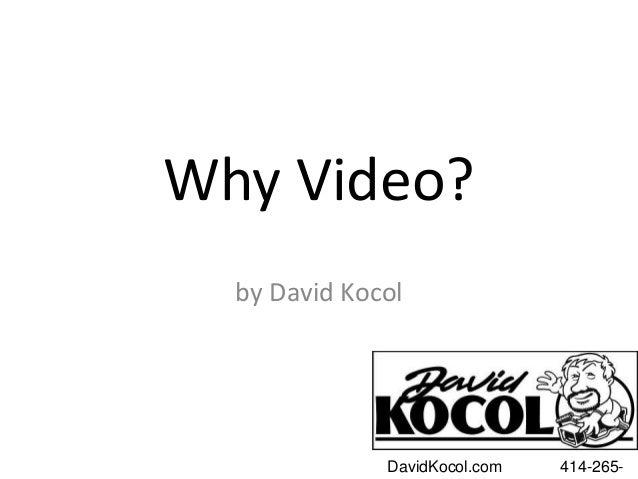 Why Video? by David Kocol DavidKocol.com 414-265-