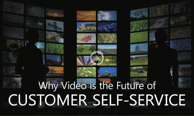 Why Video is the Future of Customer Self Service