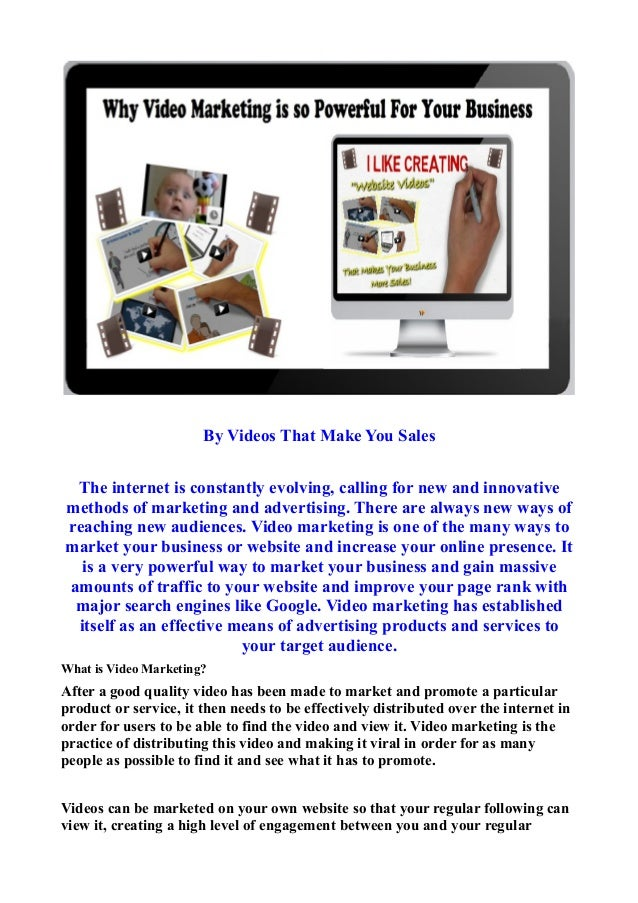 By Videos That Make You Sales The internet is constantly evolving, calling for new and innovativemethods of marketing and ...
