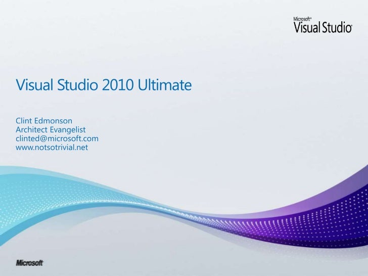 Visual Studio 2010 Ultimate<br />Clint Edmonson<br />Architect Evangelist<br />clinted@microsoft.com <br />www.notsotrivia...